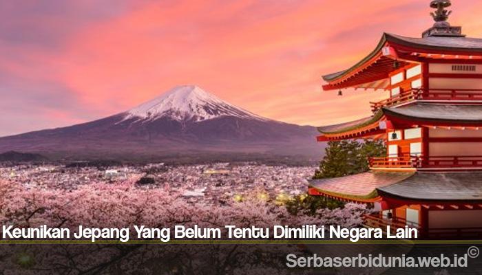 Keunikan Jepang Yang Belum Tentu Dimiliki Negara Lain
