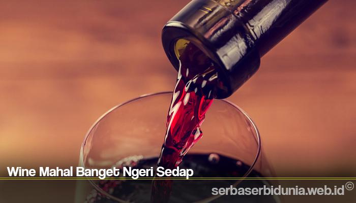Wine Mahal Banget Ngeri Sedap