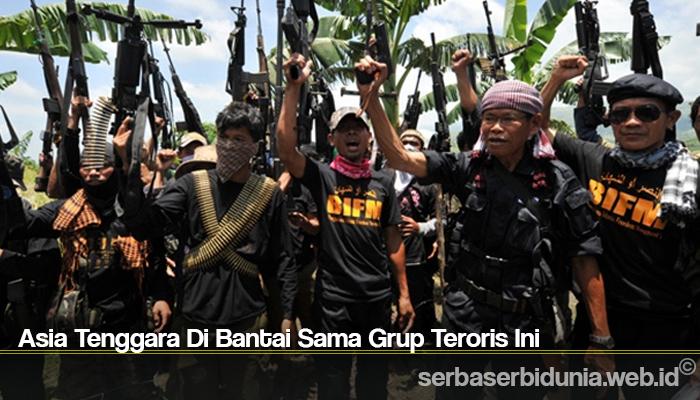 Asia Tenggara Di Bantai Sama Grup Teroris Ini