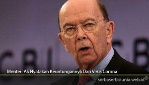 Menteri AS Nyatakan Keuntungannya Dari Virus Corona